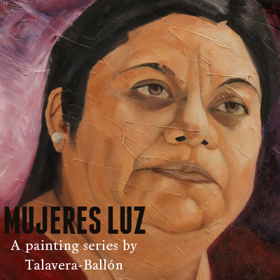 Mujeres Luz: A painting series by Talavera-Ballón