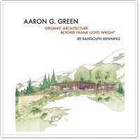 Aaron G. Green: Organic Architecture Beyond Frank Lloyd Wright