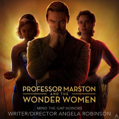 Mind The Gap Honors: Professor Marston and The Wonder Women - with Angela Robinson