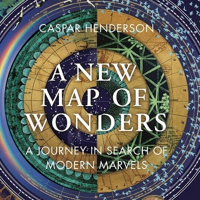 Caspar Henderson: A New Map of Wonders