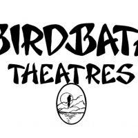 Birdbath Theatres