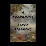 Linda Spalding: A Reckoning