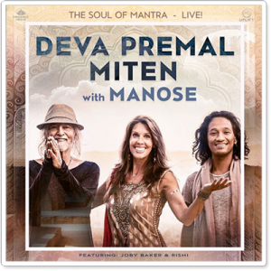 Deva Premal & Miten with Manose: The Soul of Mantra - Live!