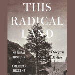 Daegan Miller - This Radical Land: A Natural History of American Dissent