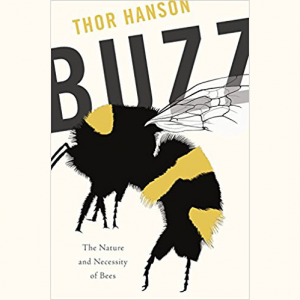 Thor Hanson - Buzz: The Nature and Necessity of Bees