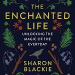 Sharon Blackie - The Enchanted Life: Unlocking the Magic of the Everyday