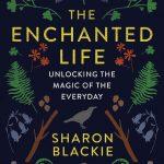 Sharon Blackie - The Enchanted Life: Unlocking the Magic of the Everyday