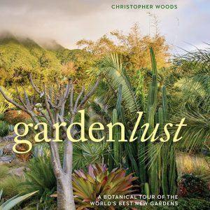 Gardenlust: A Botanical Tour of the World's Best New Gardens