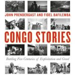 John Prendergast, Fidel Bafilemba, & Dave Eggers - Congo Stories