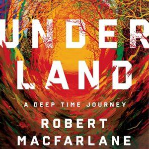 Robert Macfarlane and Rebecca Solnit - Underland