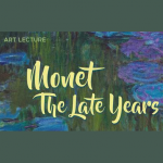 Art Lecture - Monet: the Late Years