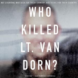 Who Killed Lt. Van Dorn? - with Filmmakers In Person