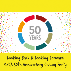 Looking Back & Looking Forward – OHCA 50th Anniversary Closing Party