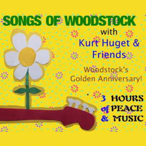 Songs of Woodstock - with Kurt Huget & Friends...