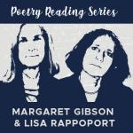 Poetry Reading Series: Margaret Gibson & Lisa Rappoport