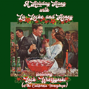 A Holiday Hang with La Leche & Honey feat Lech...