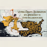 Voting Rights Celebration: 19th Amendment to Voter Inclusion in 2020