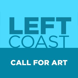 LOCAL>> Left Coast - Call for Art