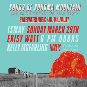 **CANCELED** Ismay – Songs of Sonoma Mountain Album & Podcast Release Party