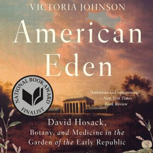 LOCAL>> American Eden: David Hosack, Botany, and Medicine in the Garden of the Early Republic