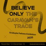 Believe only the caravan's trace – 2020 Graduate Fellowship Exhibition