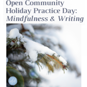 Open Community Holiday Practice Day: Mindfulness & Writing