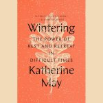 LOCAL>> Katherine May On Wintering: The Power of Rest and Retreat in Difficult Times