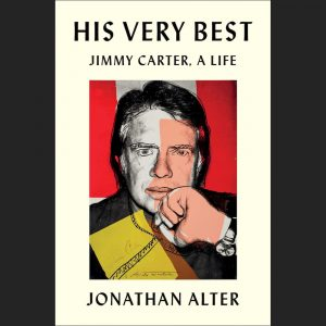 LOCAL>> Jonathan Alter – His Very Best: Jimmy Carter, A Life