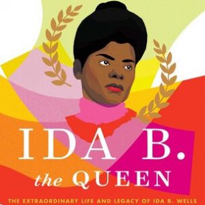 LOCAL>> Michelle Duster – Ida B. The Queen: The Extraordinary Life And Legacy Of Ida B. Wells