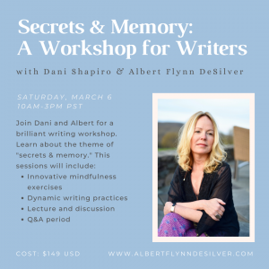 Secrets & Memory: A Workshop for Writers – with Dani Shapiro & Albert Flynn DeSilver