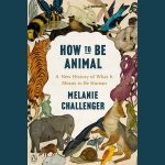 LOCAL>> Melanie Challenger – How to Be Animal
