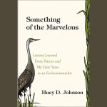 LOCAL>>  Something of the Marvelous: Lessons Learned From Nature and My Sixty Years as an Environmentalist