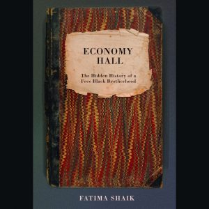 LOCAL>> Fatima Shaik – Economy Hall: The Hidden History of a Free, Black Brotherhood