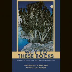 LOCAL>> Why to These Rocks: 50 Years of Poetry from the Community of Writers
