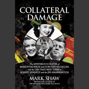 LOCAL>> Mark Shaw – Collateral Damage: The Mysterious Deaths of Marilyn Monroe and Dorothy Kilgallen