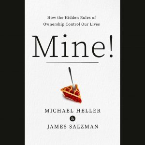LOCAL>> Michael Heller and James Salzman – Mine!: How the Hidden Rules of Ownership Control Our Lives