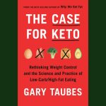 LOCAL>> Gary Taubes – The Case for Keto