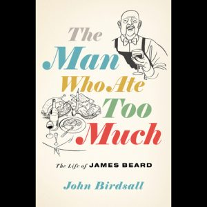 LOCAL>> John Birdsall – The Man Who Ate Too Much: The Life of James Beard
