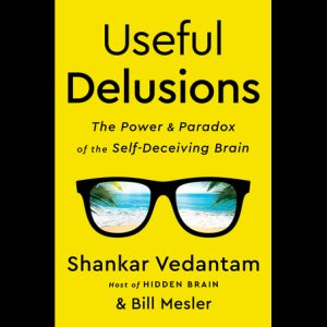 LOCAL>> Shankar Vedantam – Useful Delusions