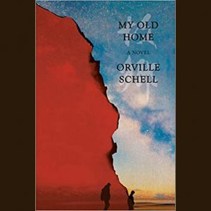 LOCAL>> Orville Schell – My Old Home: A Novel of Exile