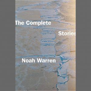 LOCAL>> Noah Warren – The Complete Stories