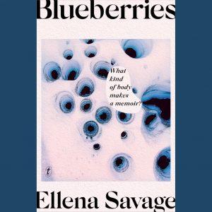 LOCAL>> Ellena Savage and Jean Edelstein – Blueberries