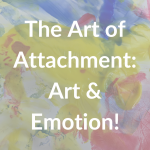 The Art of Attachment: Art & Emotion!