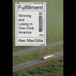 LOCAL>> Alec MacGillis – Fulfillment: Winning and Losing in One-Click America