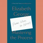 LOCAL>> Elizabeth George – Mastering the Process: From Idea to Novel