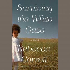 LOCAL>> Rebecca Carroll – Surviving the White Gaze