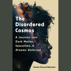 LOCAL>> Dr. Chanda Prescod-Weinstein – The Disordered Cosmos