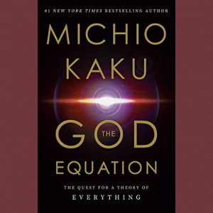 LOCAL>> Dr. Michio Kaku – The God Equation...
