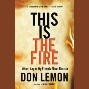 LOCAL>> Don Lemon – This Is the Fire