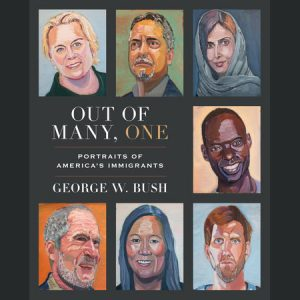 LOCAL>> President George W. Bush – Out of Many, One: Portraits of America's Immigrants